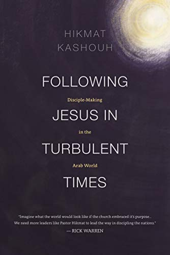 Following Jesus in Turbulent Times: Disciple-Making in the Arab World (English Edition) por Hikmat Kashouh