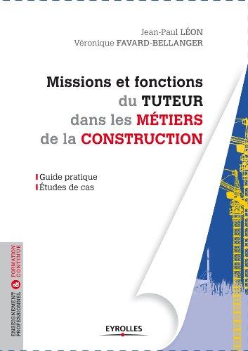 Missions et fonctions du tuteur dans les métiers de la construction: Guide pratique - Etudes de cas