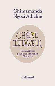 Chère Ijeawele, Un manifeste pour une éducation féministe par Chimamanda Ngozi Adichie