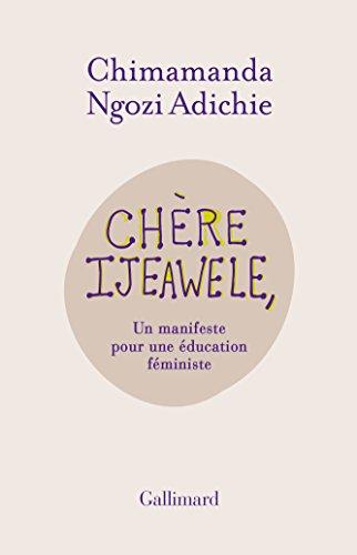 Chère Ijeawele, ou un manifeste pour une éducation féministe par Chimamanda Ngozi Adichie