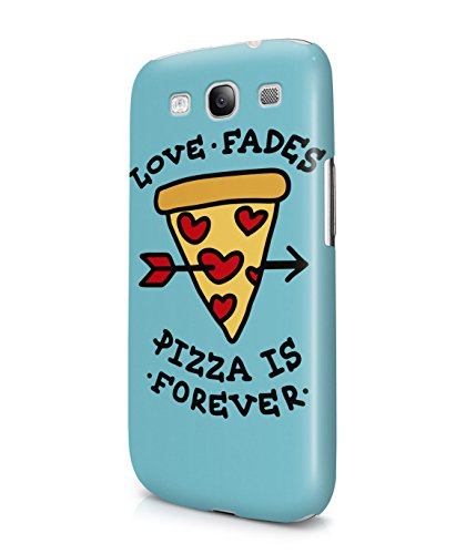 Love Fades Pizza Is Forever Plastic Snap-On Case Cover Shell For Samsung Galaxy S3