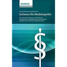 Software für Medizingeräte: Die praktische Auslegung und Umsetzung der gesetzlichen Standards für Entwicklungsleiter, Qualitätsverantwortliche und Programmierer