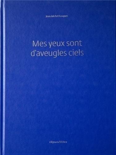 Mes yeux sont d'aveugles ciels par Jean-Michel Fauquet