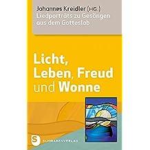 Licht, Leben, Freud und Wonne: Liedporträts zu Gesängen aus dem Gotteslob