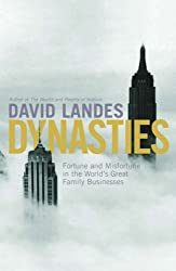 Dynasties: Fortune and Misfortune in the World's Great Family Businesses by David S. Landes (2007-01-25)