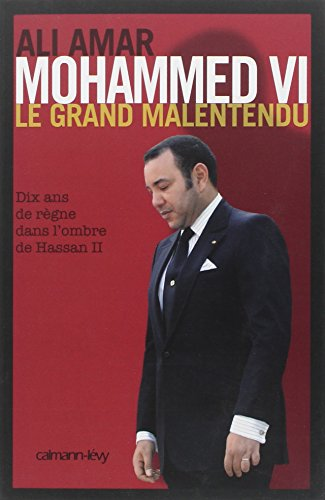 Mohammed VI : Le grand malentendu. Dix ans de règne dans l'ombre de Hassan II
