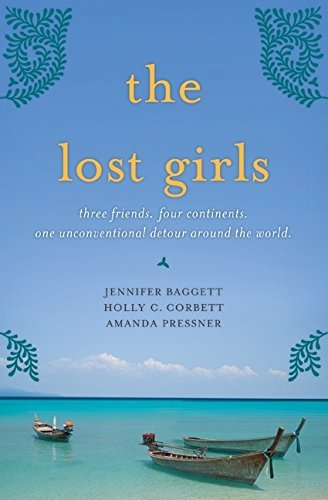 The Lost Girls: Three Friends. Four Continents. One Unconventional Detour Around the World. by Jennifer Baggett (2010-05-11)