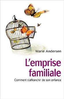 L'emprise familiale : Comment s'affranchir de son enfance et choisir enfin sa vie (IX.HORS COLLECT) par [Andersen, Marie]