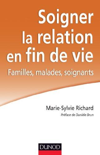 Soigner la relation en fin de vie - Familles, malades, soignants par Marie-Sylvie Richard