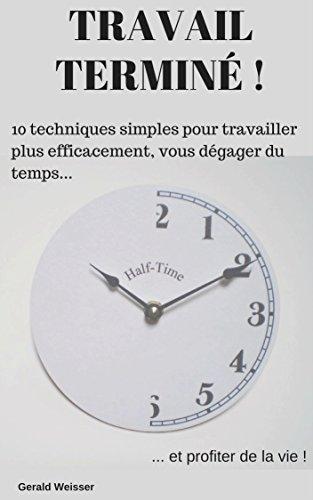 Couverture du livre Travail terminé !: 10 techniques simples pour travailler plus efficacement, vous dégager du temps... et profiter de la vie !