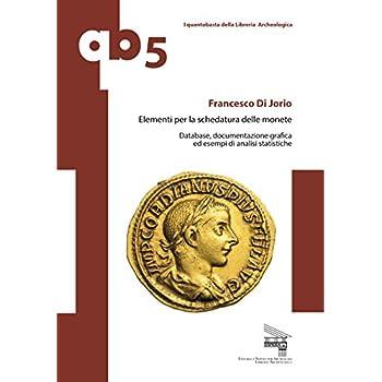 Elementi Per La Schedatura Delle Monete. Database, Documentazione Grafica Ed Esempi Di Analisi Statistiche