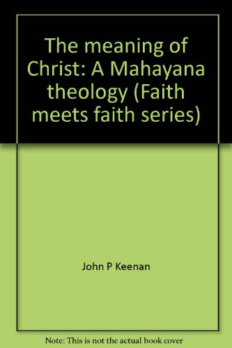 The meaning of Christ: A Mahayana theology (Faith meets faith series)