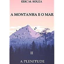 A Montanha e o Mar II: A Plenitude (Portuguese Edition)