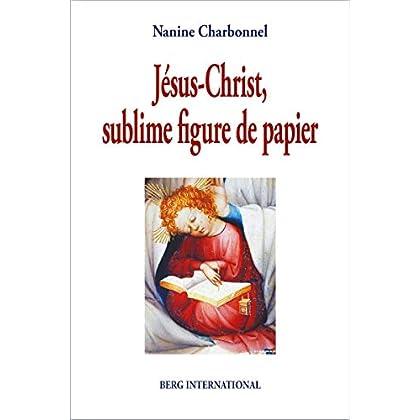 Jésus-Christ, sublime figure de papier: Préface de Thomas Romer