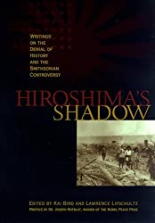 Hiroshima's Shadow: Writings on the Denial of History and the Smithsonian Controversy (Writings on the denial of history & the Smithsonian controversy) by Kai Bird (1996-12-02)