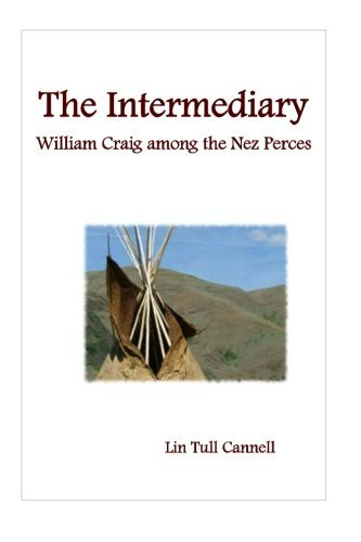The Intermediary: William Craig Among the Nez Perces by Lin Tull Cannell (2010-10-20)