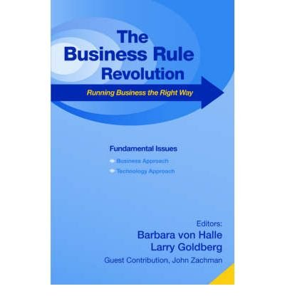 [(Business Rule Revolution: Running Business the Right Way )] [Author: Barbara Von Halle] [Nov-2006]