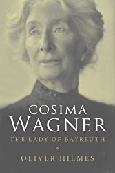 Cosima Wagner: The Lady of Bayreuth by Oliver Hilmes (2010-06-08)