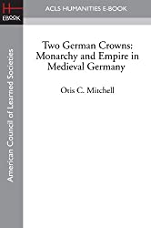 Two German Crowns: Monarchy and Empire in Medieval Germany