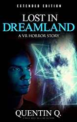 Lost In Dreamland - Extended Edition: A VR Horror Story (Horror Stories Book 1) (English Edition)