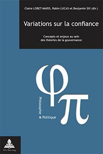 Variations Sur La Confiance: Concepts Et Enjeux Au Sein Des Theories de la Gouvernance (Philosophie & Politique) par From P.I.E-Peter Lang S.A., Editions Scientifiques Internationales