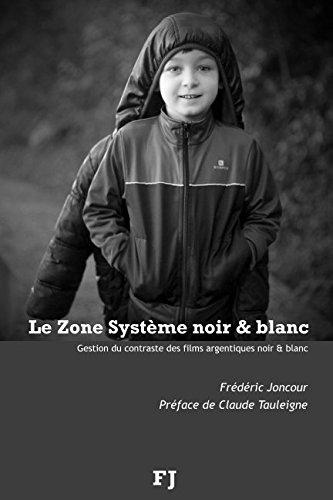 Le Zone système noir & blanc: Gestion du contraste des films argentiques noir & blanc par Frédéric Joncour