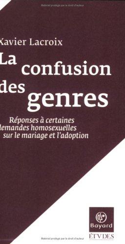 La confusion des genres : Réponses à certaines demandes homosexuelles sur le mariage et l'adoption