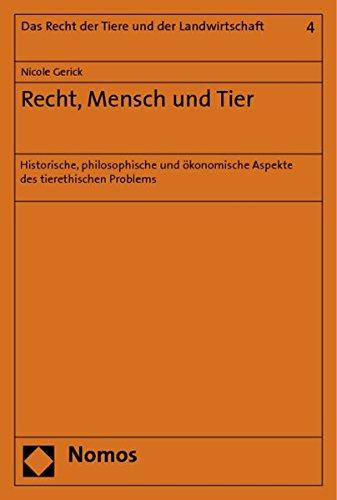 Recht, Mensch und Tier: Historische, philosophische und ökonomische Aspekte des tierethischen Problems (Recht der Tiere und der Landwirtschaft) -