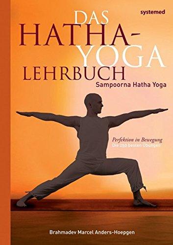 Das Hatha-Yoga Lehrbuch - Sampoorna Hatha Yoga - Perfektion in Bewegung. Die 250 besten Übungen