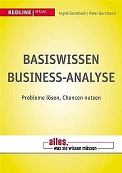 Basiswissen Business-Analyse: Probleme lösen, Chancen nutzen (Alles, was Sie wissen müssen)