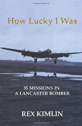 By Rex Kimlin - How Lucky I Was: 35 Missions in a Lancaster Bomber