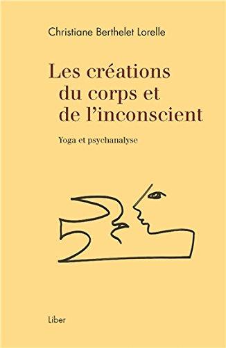 Les créations du corps et de l'inconscient - Yoga et psychanalyse