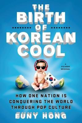 [(The Birth of Korean Cool: How One Nation Is Conquering the World Through Pop Culture)] [Author: EUNY HONG] published on (August, 2014)