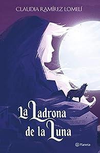 La ladrona de la luna par  Claudia Ramírez Lomelí