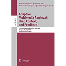 Adaptive Multimedia Retrieval: User, Context, and Feedback: Third International Workshop, AMR 2005, Glasgow, UK, July 28-29, 2005, Revised Selected: ... Notes in Computer Science, Band 3877)