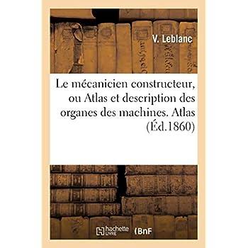 Le mécanicien constructeur, ou Atlas et description des organes des machines. Atlas