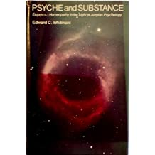 Psyche and Substance: Essays on Homoeopathy in the Light of Jungian Psychology
