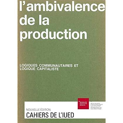 L'ambivalence de la production: Logiques communautaires et logique capitaliste (Cahiers de l'IUED)