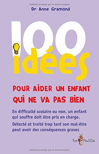 100 idées pour aider un enfant qui ne va pas bien par Anne Gramond