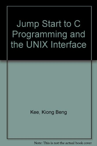 Jump Start to C Programming and the UNIX Interface por Kiong Beng Kee