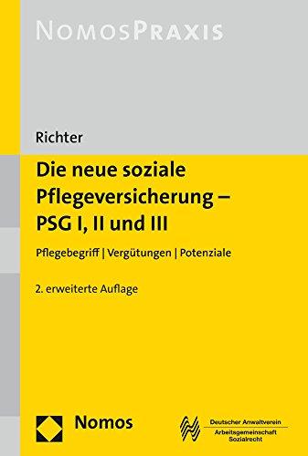 Die neue soziale Pflegeversicherung - PSG I, II und III: Pflegebegriff   Vergütungen   Potenziale