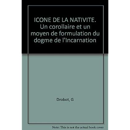 ICONE DE LA NATIVITE. Un corollaire et un moyen de formulation du dogme de l'Incarnation