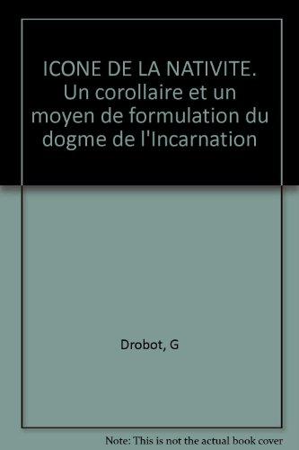 ICONE DE LA NATIVITE. Un corollaire et un moyen de formulation du dogme de l'Incarnation par G Drobot