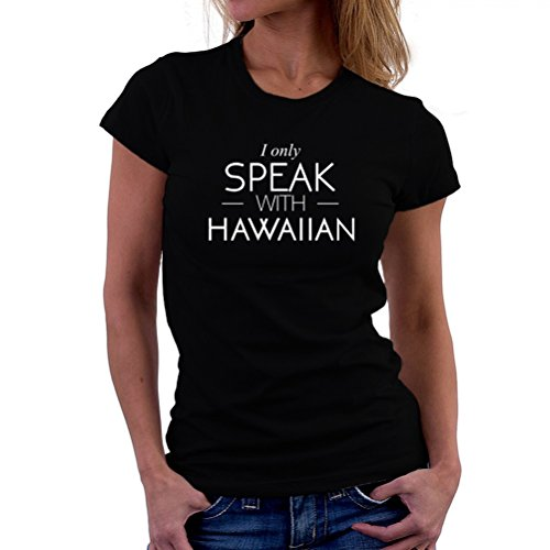Camiseta-de-mujer-I-only-speak-with-Hawaii