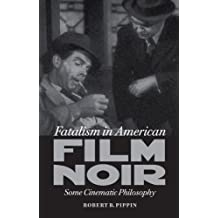 Fatalism in American Film Noir: Some Cinematic Philosophy (Page-Barbour Lectures) by Robert B. Pippin (2013-02-13)