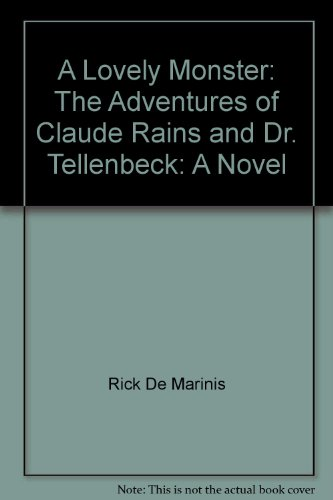 A Lovely Monster: The Adventures of Claude Rains and Dr. Tellenbeck: A Novel