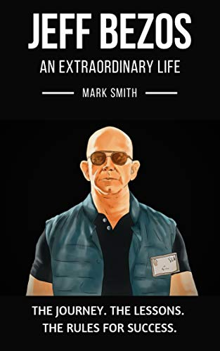 jeff bezos: an extraordinary life: follow the journey, the lessons, the rules for success (english edition)