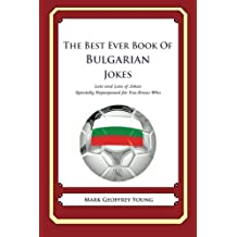 The Best Ever Book of Bulgarian Jokes: Lots and Lots of Jokes Specially Repurposed for You-Know-Who