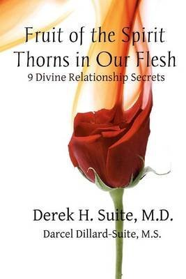 [(Fruit of the Spirit : Thorns in Our Flesh: Mastering the 9 Divine Relationship Secrets)] [By (author) M D Derek H Suite ] published on (September, 2011)