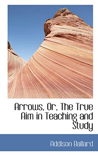 Arrows, Or, The True Aim in Teaching and Study